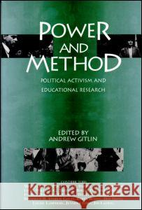 Power and Method: Political Activism and Educational Research Andrew Gitlin 9780415906906