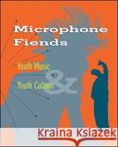 Microphone Fiends: Youth Music and Youth Culture Andrew Rose Andrew Ross Tricia Rose 9780415909082