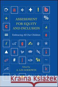 Assessment for Equity and Inclusion: Embracing All Our Children A. Lin Goodwin 9780415914727