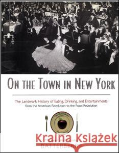 On the Town in New York: The Landmark History of Eating, Drinking, and Entertainments from the American Revolution to the Food Revolution Michael Batterberry Ariane Batterberry 9780415920209