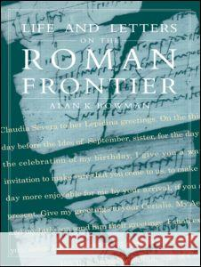 Life and Letters from the Roman Frontier Alan K. Bowman 9780415920254 Routledge