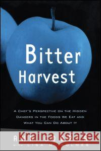 Bitter Harvest: A Chef's Perspective on the Hidden Danger in the Foods We Eat and What You Can Do about It Ann Cooper 9780415922272
