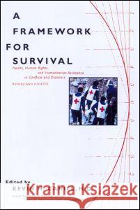 A Framework for Survival : Health, Human Rights, and Humanitarian Assistance in Conflicts and Disasters Kevin M. Cahill 9780415922357