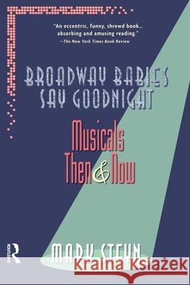 Broadway Babies Say Goodnight: Musicals Then and Now Mark Steyn 9780415922876