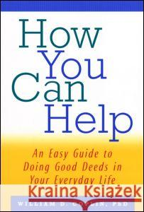 How You Can Help : An Easy Guide to Doing Good Deeds in Your Everyday Life William D. Coplin 9780415922975