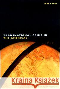 Transnational Crime in the Americas Tom J. Farer Tom J. Farer Tom J. Farer 9780415923002