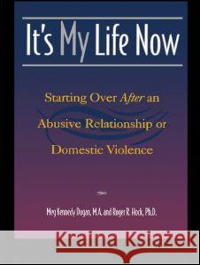 It's My Life Now: Starting Over After an Abusive Relationship or Domestic Violence Meg Kennedy, M.A. Dugan Roger R. Hock 9780415923583