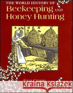 The World History of Beekeeping and Honey Hunting Eva Crane 9780415924672