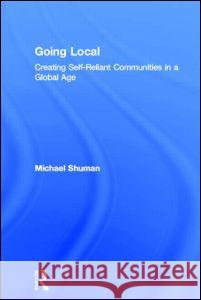 Going Local: Creating Self-Reliant Communities in a Global Age Michael H. Shuman 9780415927680