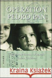 Operation Pedro Pan: The Untold Exodus of 14,048 Cuban Children Yvonne M. Conde 9780415928236