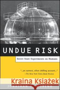 Undue Risk: Secret State Experiments on Humans Jonathan D. Moreno 9780415928359