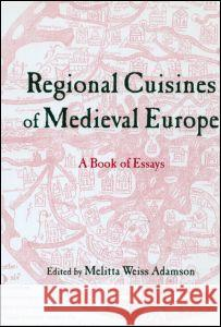 Regional Cuisines in Medieval Europe: A Book of Essays Melitta Weiss Adamson 9780415929943