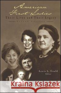 American First Ladies: Their Lives and Their Legacy Lewis L. Gould 9780415930215