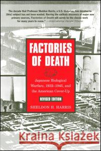 Factories of Death: Japanese Biological Warfare, 1932-1945, and the American Cover-Up Sheldon H. Harris 9780415932141