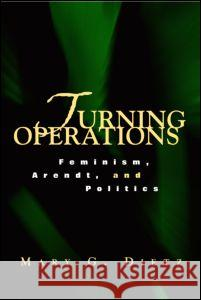 Turning Operations : Feminism, Arendt, Politics Mary G. Dietz Dietz Mary 9780415932455