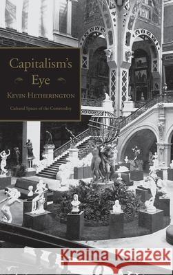 Capitalism's Eye : Cultural Spaces of the Commodity Kevin Hetherington 9780415933407