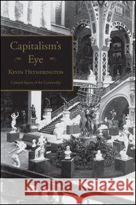 Capitalism's Eye : Cultural Spaces of the Commodity Kevin Hetherington 9780415933414