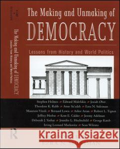 The Making and Unmaking of Democracy : Lessons from History and World Politics Theodore K. Rabb Ezra N. Suleiman 9780415933810