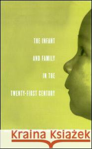 The Infant and Family in the Twenty-First Century Joao Gomes-Pedro Nugent J Kevin                           J. Gerald Young 9780415933919