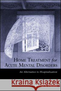 Home Treatment for Acute Mental Disorders : An Alternative to Hospitalization David Heath 9780415934084