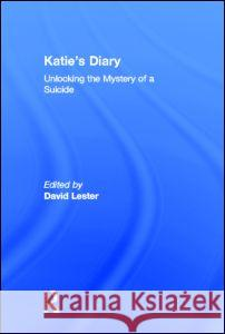 Katie's Diary: Unlocking the Mystery of a Suicide David Lester 9780415935012
