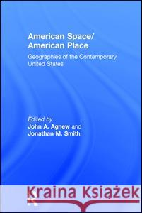 American Space/American Place: Geographies of the Contemporary United States Jonathan A. Smith John A. Agnew 9780415935319