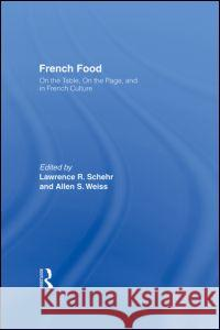 French Food : On the Table, On the Page, and in French Culture Lawrence R. Schehr Allen S. Weiss 9780415936279