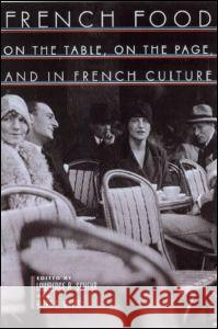 French Food : On the Table, On the Page, and in French Culture Lawrence R. Schehr Allen S. Weiss 9780415936286