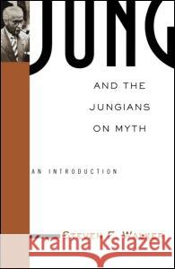 Jung and the Jungians on Myth: An Introduction Steven F. Walker Robert A. Segal 9780415936316