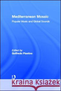 Mediterranean Mosaic: Popular Music and Global Sounds Goffredo Plastino 9780415936552