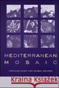 Mediterranean Mosaic: Popular Music and Global Sounds Goffredo Plastino 9780415936569