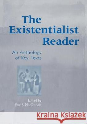 The Existentialist Reader : An Anthology of Key Texts Paul S. MacDonald 9780415936637