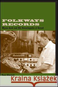 Folkways Records: Moses Asch and His Encyclopedia of Sound Tony Olmsted Anthony Olmsted 9780415937092