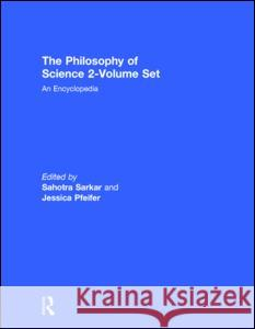 The Philosophy of Science 2-Volume Set: An Encyclopedia Sahotra Sarkar Sarkar Sarkar Sahotra Sarkar 9780415939270