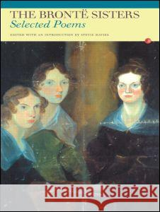 The Bronte Sisters : Selected Poems Charlotte Bronte Stevie Davies Emily Bronte 9780415940900 Routledge