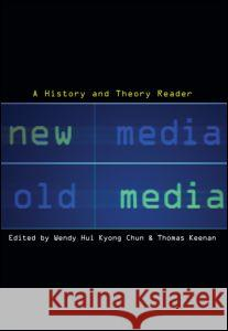 New Media, Old Media: A History and Theory Reader Wendy Hui Kyon Thomas Keenan 9780415942249