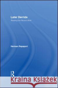 Later Derrida: Reading the Recent Work Herman Rapaport 9780415942683