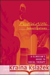 Psychological Investigations: A Clinician's Guide to Social Therapy Rafael Mendez Lois Holzman Harlene Anderson 9780415944052