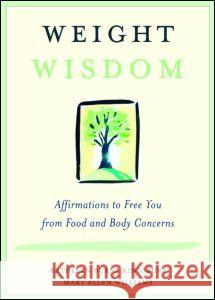 Weight Wisdom: Affirmations to Free You from Food and Body Concerns Kathleen Burns Kingsbury Mary Ellen Williams 9780415944342