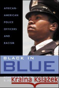 Black in Blue: African-American Police Officers and Racism Kenneth Bolton Joe R. Feagin JR. Ken Bolton 9780415945189 Routledge