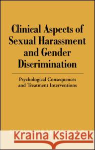 Clinical Aspects of Sexual Harassment and Gender Discrimination: Psychological Consequences and Treatment Interventions Sharyn Ann Lenhart 9780415946049