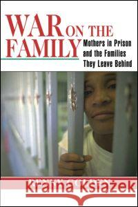 War on the Family : Mothers in Prison and the Families They Leave Behind Renny Golden 9780415946711