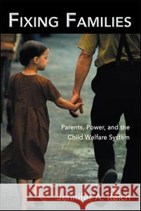Fixing Families: Parents, Power, and the Child Welfare System Jennifer A. Reich 9780415947268