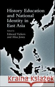 History Education and National Identity in East Asia Vickers Edward                           Jones Alisa 9780415948081