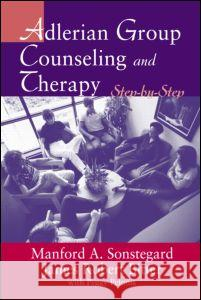 Adlerian Group Counseling and Therapy: Step-By-Step Manford A. Sonstegard James Robert Bitter Peggy Pelonis 9780415948203