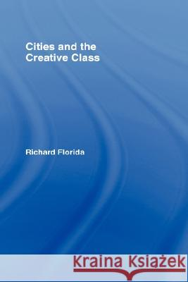 Cities and the Creative Class Richard Florida Florida Florida 9780415948869