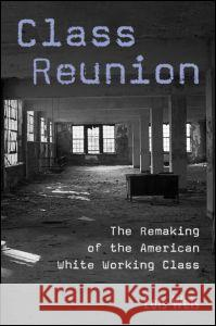 Class Reunion: The Remaking of the American White Working Class Lois Weis 9780415949088