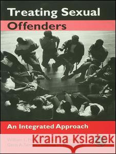 Treating Sexual Offenders: An Integrated Approach William L. Marshall Liam E. Marshall Geris A. Serran 9780415949354