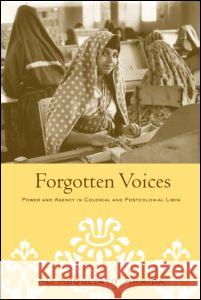 Forgotten Voices: Power and Agency in Colonial and Postcolonial Libya Ahmida Ali Abdullatif 9780415949873