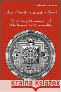 The Posttraumatic Self: Restoring Meaning and Wholeness to Personality John P. Wilson 9780415950176